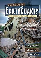 Can you survive an earthquake? : an interactive survival adventure