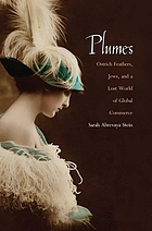 Plumes : ostrich feathers, Jews, and a lost world of global commerce