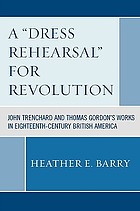 A dress rehearsal for revolution : John Trenchard and Thomas Gordon's works in eighteenth-century British America