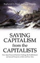 Saving capitalism from the capitalists : unleashing the power of financial markets to create wealth and spread opportunity