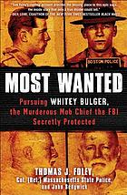 Most wanted : pursuing Whitey Bulger, the murderous mob chief the FBI secretly protected