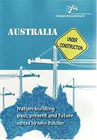Australia under construction : nation-building - past, present and future