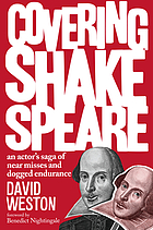 Covering Shakespeare : an actor's saga of near misses and dogged endurance