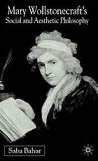 Mary Wollstonecraft's social and aesthetic philosophy :