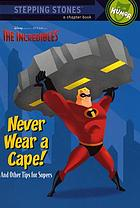 Never wear a cape! : and other tips for supers
