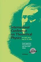 International Conference on Theoretical Physics : TH-2002, Paris, July 22-27, 2002