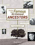 Finding your famous (& infamous) ancestors : uncover the celebrities, rogues, and royals in your family tree