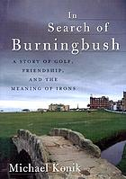 In search of Burningbush : a story of golf, friendship, and the meaning of irons