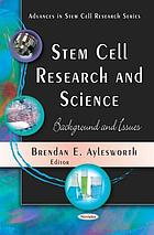 Stem cell research and science : background and issues