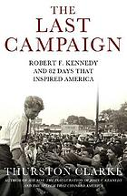 The last campaign : Robert F. Kennedy and 82 days that inspired America