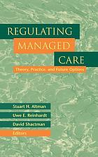 Regulating managed care : theory, practice, and future options