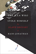 The man who stole himself : the slave odyssey of Hans Jonathan