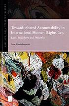 Towards shared accountability in international human rights law : law, procedures and principles