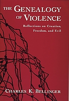 The genealogy of violence : reflections on creation, freedom, and evil