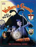 Wallace & Gromit : curse of the Were-Rabbit : the essential guide