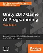 Unity 2017 AI game programming : leverage the power of artificial intelligence to program smart entities for your games