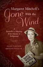 Margaret Mitchell's Gone with the wind : a bestseller's odyssey from Atlanta to Hollywood