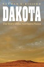 Dakota : the story of the northern plains