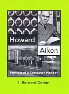Howard Aiken : portrait of a computer pioneer