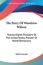 The story of Woodrow Wilson : twenty-eighth president of the United States, pioneer of world democracy