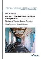 The 2002 Dubrovka and 2004 Beslan hostage crises : a critique of Russian counter-terrorism