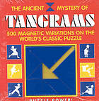 The ancient mystery of tangrams : 500 magnetic variations on the world's classic puzzle