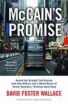 McCain's promise : aboard the Straight Talk Express with John McCain and a whole bunch of actual reporters, thinking about hope