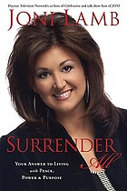 Surrender all : your answer to living with peace, power & purpose