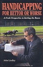 Handicapping for bettor or worse : a fresh perspective to betting the races