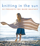 Knitting in the sun : 32 projects for warm weather