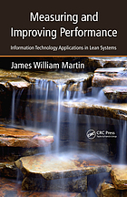 Measuring and Improving Performance : Information Technology Applications in Lean Systems.