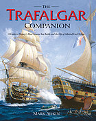 The Trafalgar companion : a guide to history's most famous sea battle and the life of Admiral Lord Nelson
