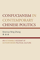 Confucianism in contemporary Chinese politics : an actionable account of authoritarian political culture