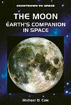 The Moon : earth's companion in space