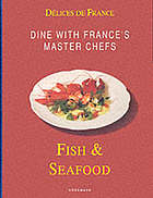 Délices de France. Fish & seafood : dine with France's master chefs