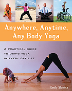 Anywhere, Anytime, Any Body Yoga.