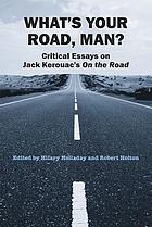 What's your road, man? : critical essays on Jack Kerouac's On the road