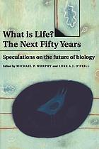 What is life? : the next fifty years : speculations on the future of biology
