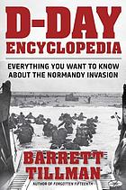 D-Day encyclopedia : everything you want to know about the Normandy invasion