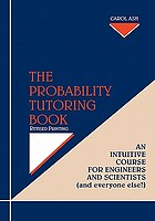 The probability tutoring book : an intuitive course for engineers and scientists (and everyone else!)