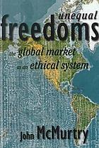Unequal freedoms : the global market as an ethical system