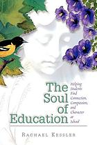 The soul of education : helping students find connection, compassion, and character at school