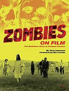 Zombies on film : the definitive story of undead cinema