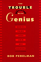 The trouble with genius : reading Pound, Joyce, Stein, and Zukofsky