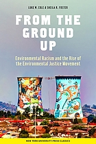 From the ground up : environmental racism and the rise of the environmental justice movement