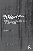 The postsecular imagination : postcolonialism, religion, and literature