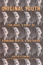Original youth : the real story of Edmund White's boyhood