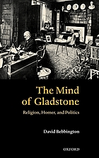 The mind of Gladstone : religion, Homer, and politics