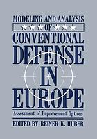 Modeling and Analysis of Conventional Defense in Europe : Assessment of Improvement Options