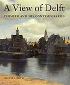 A view of Delft : Vermeer and his contemporaries